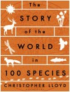 The Story of the World in 100 Species - Christopher Lloyd