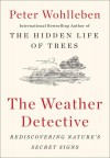 The Weather Detective: Rediscovering Nature's Secret Signs - Peter Wohlleben