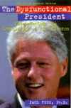 The Dysfunctional President: Understanding the Compulsions of Bill Clinton - Paul Flick, Paul Fick