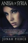 Anissa of Syria: A Christian Refugee's Saga from the Syrian War to the American Dream (The Love of Antioch Series) (Volume 1) - Mr. Jonah Pierce