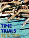 Time Trials - Jay D. Clark