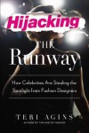 Hijacking the Runway: How Celebrities Are Stealing the Spotlight from Fashion Designers - Teri Agins