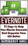 Evernote: 77 Steps to Help You Master Evernote And Organize Your Life Better (Evernote, evernote essentials, evernote for beginners) - Kimberly Hall