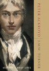 J.M.W. Turner: Ackroyd's Brief Lives - Peter Ackroyd