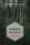 The Sasquatch Murder (A Love Story) - Jeffery Viles