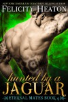 Hunted by a Jaguar - Felicity E. Heaton