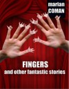 Fingers and other fantastic stories - Marian Coman, Carmen Dumitru, Raluca Chirvase