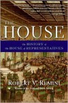 House: The History of the House of Representatives - Robert V. Remini,  Library Of Congress