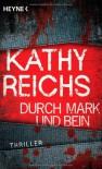 Durch Mark und Bein: Roman - Kathy Reichs