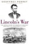 Lincoln's War: The Untold Story of America's Greatest President as Commander in Chief - Geoffrey Perrett