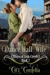 The Dance Hall Wife (Brides of Little Creede #2) - Cici Cordelia