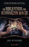 Die Bibliothek der Schwarzen Magie 1: Die Wissende - Christopher Nuttall