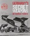 Germany's Secret Weapons of World War II - Roger Ford