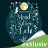 MondSilberLicht (MondLichtSaga 1) - Marah Woolf, Anita Hopt, Audible GmbH