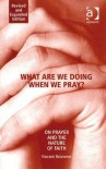 What Are We Doing When We Pray? On Prayer and the Nature of Faith - Vincent Brümmer