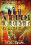 Palm Reading for Beginners: Your Future Revealed in the Palm of Your Hands - Clarissa Lightheart