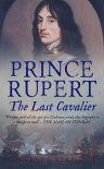 Prince Rupert: The Last Cavalier - Charles Spencer