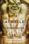 The Atwelle Confession - Joel Gordonson