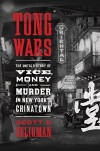 Tong Wars: The Untold Story of Vice, Money, and Murder in New York's Chinatown - Scott D. Seligman