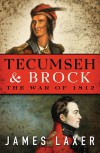 Tecumseh and Brock: The War of 1812 - James Laxer