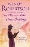 The Woman Who Drew Buildings. Wendy Robertson - Wendy Robertson