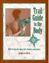 Trail Guide to the Body: How to Locate Muscles, Bones & More! - Andrew R. Biel