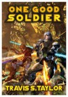 One Good Soldier (Tau Ceti Agenda) - Travis S. Taylor