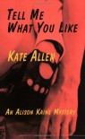 Tell Me What You Like: An Alison Kaine Mystery - Kate Allen