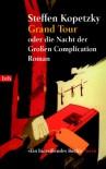 Grand Tour: oder die Nacht der Großen Complication - Roman - Steffen Kopetzky