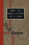 How to Make a Living as a Poet - Gary Mex Glazner