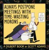 Always Postpone Meetings With Time-Wasting Morons - Scott Adams