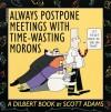 Always Postpone Meetings With Time-Wasting Morons - Scott Adams