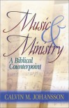 Music & Ministry: A Biblical Counterpoint - Calvin M. Johansson