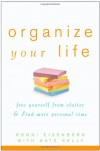 Organize Your Life: Free Yourself from Clutter and Find More Personal Time - Ronni Eisenberg, Kate Kelly