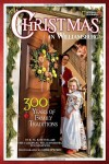 Christmas in Williamsburg: 300 Years of Family Traditions - Karen Kostyal, Colonial Williamsburg Foundation, Lori Epstein