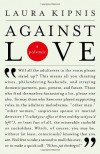 Against Love: A Polemic - Laura Kipnis