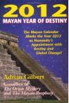 2012: Mayan Year of Destiny - Adrian G. Gilbert
