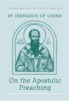 On the Apostolic Preaching - Irenaeus  Saint Bishop of Lyon