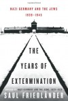 Nazi Germany and the Jews: The Years of Extermination, 1939-1945 - Saul Friedländer