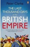Last Thousand Days of the British Empire: The Demise of a Superpower, 1944-47 - P. F. Clarke