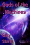 Gods of the Machines - Gary Starta