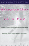 Sleepwalker in a Fog - Tatyana Tolstaya