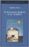 Il ragazzo morto e le comete - Goffredo Parise, Silvio Perrella