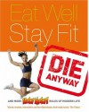 Eat Well, Stay Fit, Die Anyway - Unknown Author 524