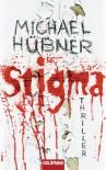 Stigma: Thriller - Michael Hübner