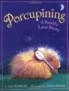 Porcupining: A Prickly Love Story - Lisa Wheeler, Janie Bynum