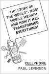 Cellphone: The Story of the World's Most Mobile Medium and How It Has Transformed Everything! - Paul Levinson