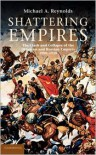 Shattering Empires: The Clash and Collapse of the Ottoman and Russian Empires, 1908-1918 - Michael A. Reynolds