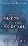 In the Shadow of the Mountains - M.R. Graham