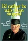 I'D Rather Be Ugly Than Stuppid: And Other Deep Thoughts - Sam Venable